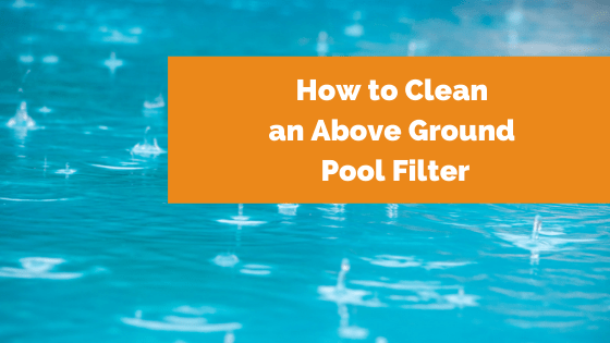 How to clean an above ground pool filter